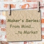 Intro to the Maker's Series: From Mind to Market…
